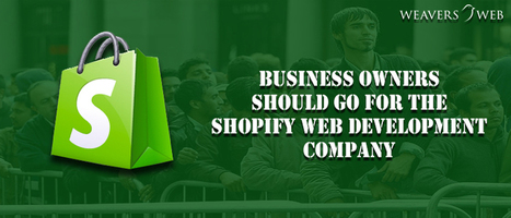 Why Should Business Owners Go For the Shopify Web Development Company? | Web Design, Development and Digital Marketing | Scoop.it