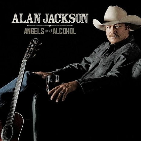 Everything We Know About Alan Jackson's 'Angels and Alcohol' | Country Music Today | Scoop.it