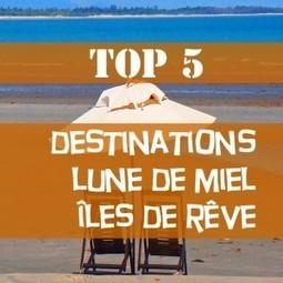 Voyage lune de miel : TOP 5 destinations voyages de noces | Info-Tourisme | Scoop.it