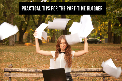Blogging Tip: Practical Advice For Part-Time Bloggers | IFB | Best Blogging Tips Ever | Scoop.it