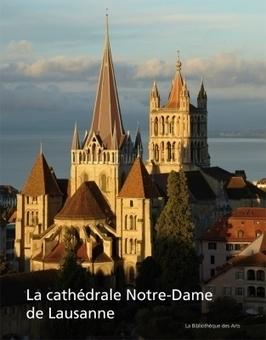 La Cathédrale Notre-Dame de Lausanne, Monument européen   Lausanne   Scoop.it
