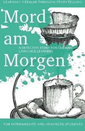 Learning German through Storytelling: Mord Am Morgen – a detective story for German language learners (includes exercises): for intermediate and … & Momsen) (Volume 1) (German Edition) | BooksOnThe... | Deutsch lehren | Scoop.it