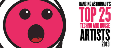 Dancing Astronaut's Top 25 Techno and House Artists 2013 | 2013 Music Links | Scoop.it