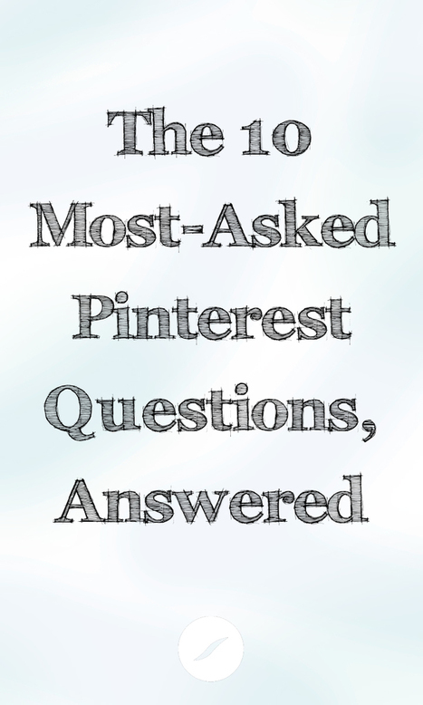 The 10 Most-Asked Pinterest Questions, Answered | Pinterest | Scoop.it