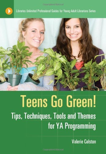 Compare Teens Go Green!: Tips, Techniques, Tools, and Themes for YA Programming (Libraries Unlimited Professional Guides for Young Adult Librarians Series) | Professional development of Librarians | Scoop.it