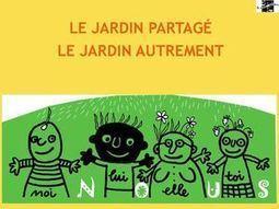 Presentation Jardins Partages | Jardins partagés de là-bas et au-delà - Community gardens from the world | Scoop.it