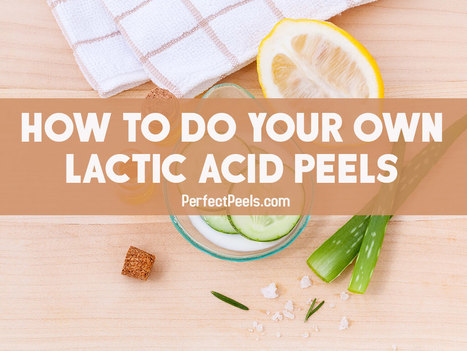 How to do Your Own Lactic Acid Peels 40% Strength | Skincare & Beauty | Scoop.it