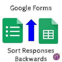 Google Forms: Sort Responses Backwards ^ Teacher Tech ^ by Alice Keeler | :: The 4th Era :: | Scoop.it