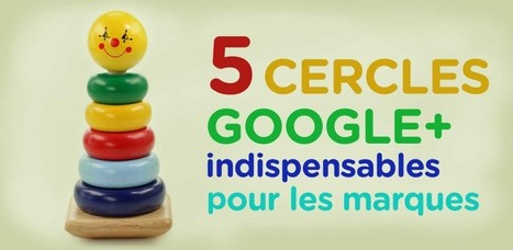 Content et Inbound marketing 5 Cercles Google+ indispensables pour les marques | Outils et utilisation digitale | Scoop.it