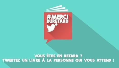 #MerciDuRetard: une campagne digitale innovante sur Twitter - Markentive | Actualités sur les nouvelles technologies et les innovations web, réseaux sociaux , smartphones et tablettes | Scoop.it