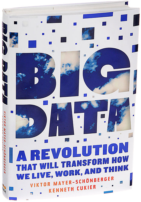 'Big Data,' by Viktor Mayer-Schönberger and Kenneth Cukier | To sell more, tell more | Scoop.it