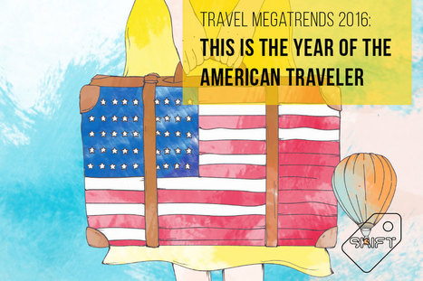 Skift Travel Megatrend for 2016: The Year of the American Traveler | Tourism Storytelling, Social Media and Mobile | Scoop.it