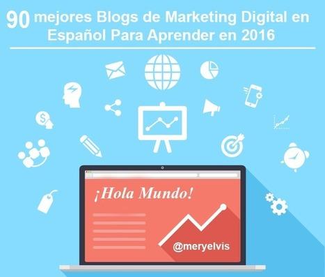 90 Mejores Blogs de Marketing Digital en Español + 207 Recursos Para Aprender en 2016 - Mery Elvis | #SMEduca | Scoop.it