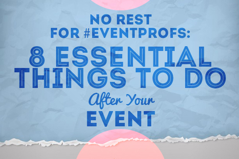No Rest for #Eventprofs: 8 Essential Things to Do After Your Event   Event Management, ERM & ECM   Scoop.it