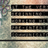 At the Very Beginning: Working with Pre-Intentional Communicators | AAC and Literacy- Bridging the Gap | Scoop.it