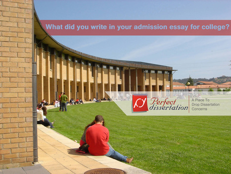 What did you write in your admission essay for college? | Perfect Dissertation | Scoop.it