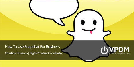 How to Use Snapchat for Business - VPDM Digital Marketing | Content Marketing | Scoop.it