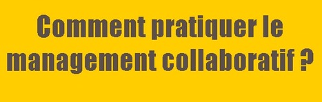 Comment pratiquer le management collaboratif? | Bpifrance servir l'avenir | Management de demain | Scoop.it