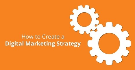 How to Create a Digital Marketing Strategy | Digital Marketing Strategy | Scoop.it
