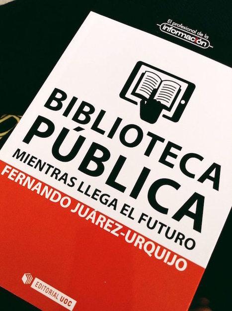 Reseña: Biblioteca pública: mientras llega el futuro, por Verónica Juárez | Libros El profesional de la información | Scoop.it