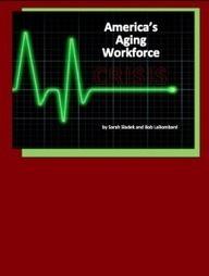 America's Aging Workforce Crisis - Report — XYZ University   INgage Alliance   Scoop.it