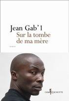 Jean Gab'1 – Sur la tombe de ma mère | Rap , RNB , culture urbaine et buzz | Scoop.it