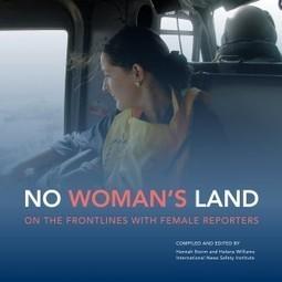 No Woman's Land: a new book recalls the frontline experiences of female reporters | UN Women | Comunicando en igualdad | Scoop.it