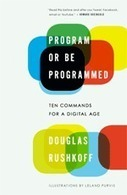 "A Must Read: ""Program or Be Programmed"" by Douglas Rushkoff 