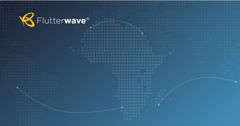 Flutterwave aims to unify Africa's fragmented payment systems and empower small businesses @offshore stockbrokers | Africa : Commodity Bridgehead to Asia | Scoop.it
