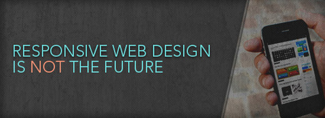 Responsive Web Design is Not the Future - Six Revisions | Responsive Website Design | Scoop.it