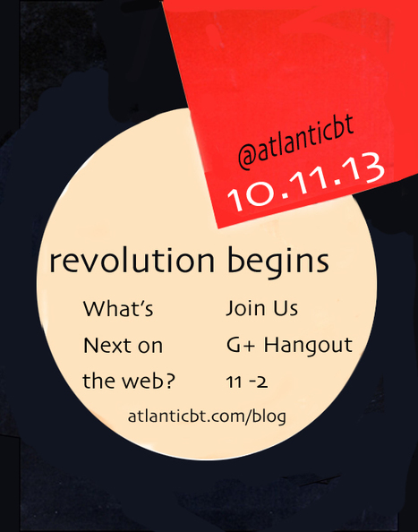 10.11.13 The Revolution WILL Be Televised. Google Hangout On Air via Atlantic BT | Curation Revolution | Scoop.it