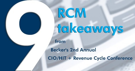 9 RCM takeaways from Becker's 2nd Annual CIO/HIT + Revenue Cycle Conference | Healthcare | Scoop.it