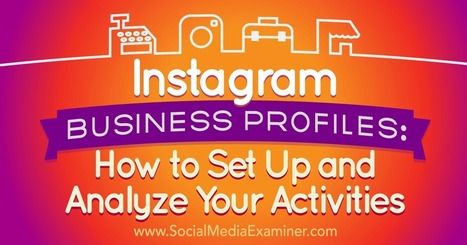 Instagram Business Profiles: How to Set Up and Analyze Your Activities : Social Media Examiner | Public Relations & Social Media Insight | Scoop.it