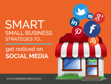 7 Smart Small Business Strategies to Get Noticed on Social Media | Rebekah Radice | eSalud Social Media | Scoop.it