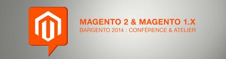 Bargento 2014 : conférence Magento 2 et atelier Magento 1 - Blog de l'e-Commerce Academy | Magento | Scoop.it