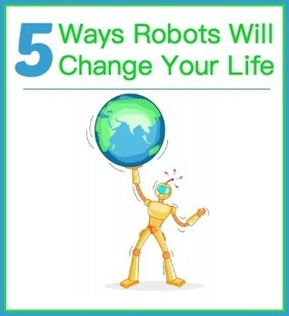 5 Ways Robots Will Change Your Life | eLearningKorean | Scoop.it