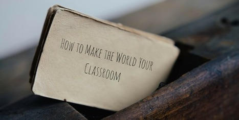 How to Make the World Your Classroom | internet et education populaire | Scoop.it