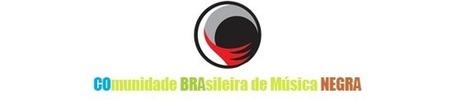 COBRANEGRA - Comunidade Brasileira de Música Negra - Notícias, Curiosidades e Black Music | Comunidade Brasileira de Música Negra | Scoop.it