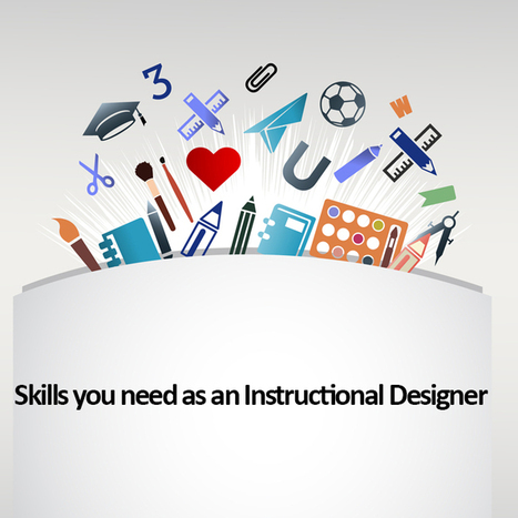 Skills you need as an Instructional Designer | Tech & Education | Scoop.it