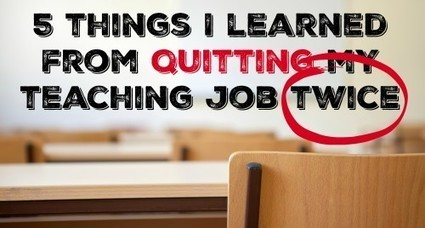 5 things I learned from quitting my teaching job twice | Banco de Aulas | Scoop.it