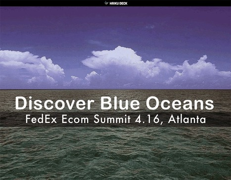 Discover Blue Oceans: FedEx Ecom Summit 4.16, Atlanta | Curation Revolution | Scoop.it