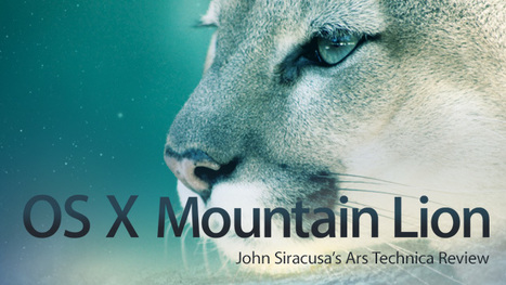 OS X 10.8 Mountain Lion: the Ars Technica review | Apple Product Reviews | Scoop.it