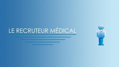 le recruteur medical: Comment trouver facilement un poste dans un établissement médical ? | recrutement médical | Scoop.it