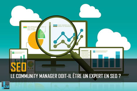 Le community manager doit-il être un expert en SEO ? | Social media | Scoop.it