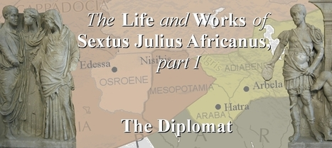 The Life and Works of Sextus Julius Africanus, Part 1: The Diplomat | Early Christianity | Scoop.it
