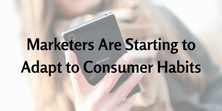 Marketers Are Starting to Adapt to Consumer Habits | Business in a Social Media World | Scoop.it