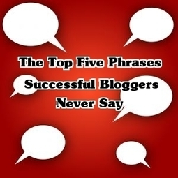 Top 5 Phrases Successful Bloggers Never Say -basically its hard work get on with it - good advice for us all | Crowdfunding Creative Projects | Scoop.it
