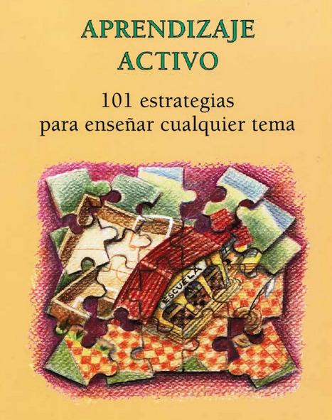 Aprendazaje Activo 101 Estrategias Para Ensenar Cualquier Tema Mel Silberman | Educación, Tic y más | Scoop.it