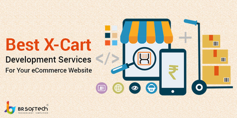 Find Best X-cart development services for your eCommerce website | BR Softech Pvt.Ltd | Scoop.it