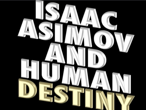 Isaac Asimov & Human Destiny | Speculations on Science Fiction | Scoop.it